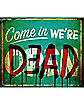 16 Inch Come in We're Dead Plastic Sign - Decorations